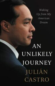 An Unlikely JourneyWaking Up from My American Dream【電子書籍】[ Julian Castro ]