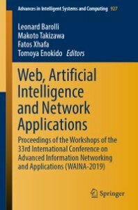 Web, Artificial Intelligence and Network ApplicationsProceedings of the Workshops of the 33rd International Conference on Advanced Information Networking and Applications (WAINA-2019)【電子書籍】