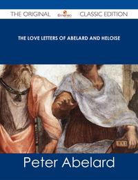 The love letters of Abelard and Heloise - The Original Classic Edition【電子書籍】[ Peter Abelard ]