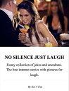 楽天Kobo電子書籍ストアで買える「NO SILENCE JUST LAUGH. Funny collection of jokes and anecdotes. The best internet stories with pictures for laugh.【電子書籍】[ Sex Y Fun ]」の画像です。価格は109円になります。