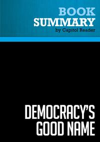 Summary of Democracy's Good Name: The Rise and Risks of the World's Most Popular Form of Government - Michael Mandelbaum【電子書籍】[ Capitol Reader ]