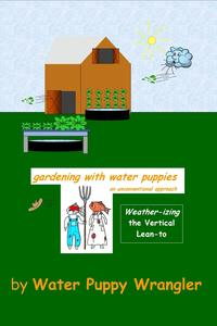Gardening With Water Puppies, An Unconventional Approach: Weather-izing the Lean-To【電子書籍】[ Water Puppy Wrangler ]
