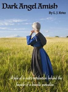 Dark Angel Amish【電子書籍】[ L. J. Kritz ]