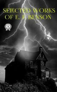 Selected works of E. F. Benson【電子書籍】[ Edward Frederic Benson ]