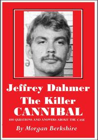 Jeffrey Dahmer, the Killer Cannibal: 100 Questions & Answers about the Case【電子書籍】[ Morgan Berkshire ]