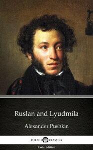Ruslan and Lyudmila by Alexander Pushkin - Delphi Classics (Illustrated)【電子書籍】[ Alexander Pushkin ]