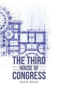The Third House of Congress【電子書籍】[ John Knox ]