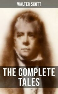 The Complete Tales of Sir Walter ScottChronicles of the Canongate, The Keepsake Stories, The Highland Widow, The Tapestried Chamber, Halidon Hill, Auchindrane…【電子書籍】[ Walter Scott ]