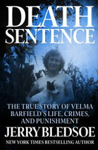 Death SentenceThe True Story of Velma Barfield's Life, Crimes, and Punishment【電子書籍】[ Jerry Bledsoe ]