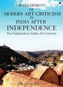 Development of Modern Art Criticism in India after IndependencePost Independence Indian Art Criticism【電子書籍】[ Dr. Sangeeta ]