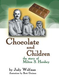 Chocolate and ChildrenThe Story of Milton S. Hershey【電子書籍】[ Judy Wolfman ]