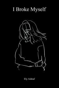 I Broke Myself【電子書籍】[ Ely Ashraf ]