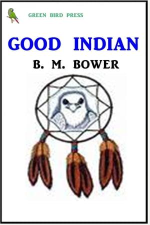 洋書, FICTION & LITERTURE Good Indian B. M. Bower