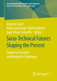 Socio-Technical Futures Shaping the PresentEmpirical Examples and Analytical Challenges【電子書籍】