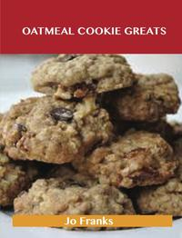 Oatmeal Cookie Greats: Delicious Oatmeal Cookie Recipes, The Top 51 Oatmeal Cookie Recipes【電子書籍】[ Jo Franks ]