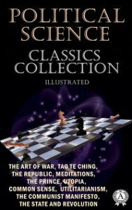 Political Science. Classics Collection (Illustrated)The Art of War, Tao Te Ching, The Republic, Meditations, The Prince, Utopia, Common Sense, Utilitarianism, The Communist Manifesto, The State and Revolution【電子書籍】[ Sun Tzu ]