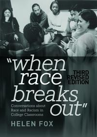 When Race Breaks OutConversations about Race and Racism in College Classrooms 3rd Revised edition【電子書籍】[ Helen Fox ]