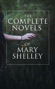 The Complete Novels of Mary ShelleyFrankenstein, The Last Man, Valperga, The Fortunes of Perkin Warbeck, Lodore & Falkner【電子書籍】[ Mary Shelley ]