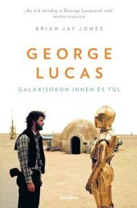 George LucasGalaxisokon innen ?s t?l【電子書籍】[ Brian Jay Jones ]