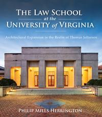 The Law School at the University of VirginiaArchitectural Expansion in the Realm of Thomas Jefferson【電子書籍】[ Philip Mills Herrington ]