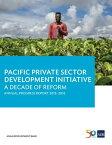 Pacific Private Sector Development InitiativeA Decade of Reform: Annual Progress Report 2015-2016【電子書籍】[ Asian Development Bank ]