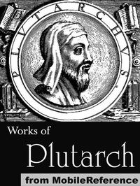 Works Of Plutarch: Includes The Lives Of The Noble Grecians And Romans (Parallel Lives), Morals And Essays And Miscellanies (Mobi Collected Works)【電子書籍】[ Plutarch ]
