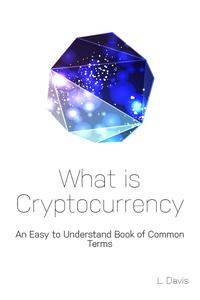 What is Cryptocurrency【電子書籍】[ L. Davis ]