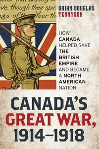 Canada's Great War, 1914-1918How Canada Helped Save the British Empire and Became a North American Nation【電子書籍】[ Brian Douglas Tennyson ]