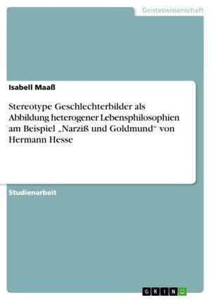洋書, SOCIAL SCIENCE Stereotype Geschlechterbilder als Abbildung heterogener Lebensphilosophien am Beispiel Narzi? und Goldmund von Hermann Hesse Isabell Maa?