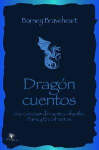 Barney Braveheart, los cuentos de dragones: Una colecci?n de cuentos infantiles【電子書籍】[ Mikey Simpson ]