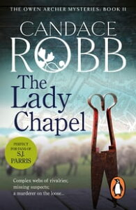 The Lady ChapelAn Owen Archer Mystery【電子書籍】[ Candace Robb ]