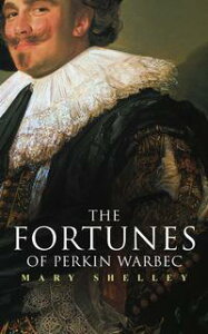 The Fortunes of Perkin WarbeckHistorical Novel【電子書籍】[ Mary Shelley ]