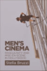 Men's CinemaMasculinity and Mise-en-Scene in Hollywood【電子書籍】[ Stella Bruzzi ]