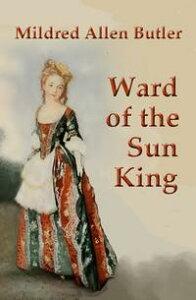 Ward of the Sun King【電子書籍】[ Mildred Allen Butler ]