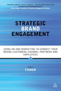 Strategic Brand EngagementUsing HR and Marketing to Connect Your Brand Customers, Channel Partners and Employees【電子書籍】[ John G Fisher ]