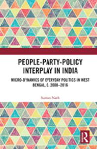 People-Party-Policy Interplay in IndiaMicro-dynamics of Everyday Politics in West Bengal, c. 2008 ? 2016【電子書籍】[ Suman Nath ]