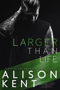 Larger Than LifeSmithson Group, #6【電子書籍】[ Alison Kent ]