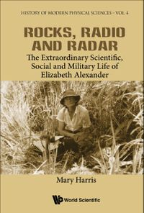 Rocks, Radio and RadarThe Extraordinary Scientific, Social and Military Life of Elizabeth Alexander【電子書籍】[ Mary Harris ]