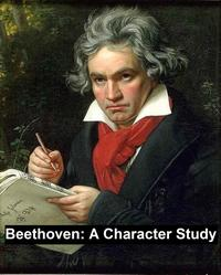 Beethoven: a Character Study, Together with Wagner's Indebtedness to Beethoven【電子書籍】[ George Alexander Fischer ]