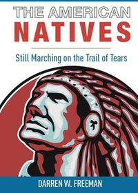 The American NativesStill Marching On The Trail Of Tears【電子書籍】[ Darren Freeman ]