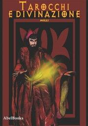 Tarocchi e divinazione. Come imparare a leggere i tarocchi e fare pratica divinatoria【電子書籍】[ Milli ]