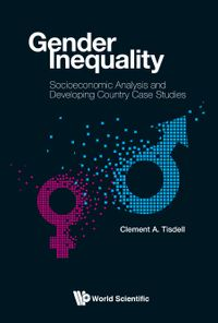 Gender Inequality: Socioeconomic Analysis And Developing Country Case Studies【電子書籍】[ Clement A Tisdell ]