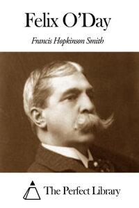 Felix O'Day【電子書籍】[ Francis Hopkinson Smith ]