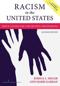 Racism in the United States, Second EditionImplications for the Helping Professions【電子書籍】[ Joshua Miller, MSW, PhD ]