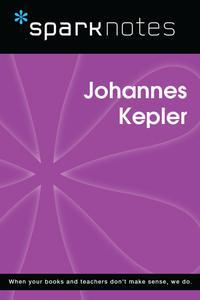 Johannes Kepler (SparkNotes Biography Guide)【電子書籍】[ SparkNotes ]