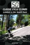 50 Classic Cycle Climbs: London & South East【電子書籍】[ Adrian Bond ]