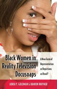 Black Women in Reality Television DocusoapsA New Form of Representation or Depictions as Usual?【電子書籍】[ Damion Waymer ]