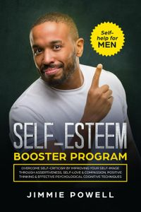 Self-esteem Booster Program: Overcome Self-Criticism by improving Your Self-Imagine through Assertiveness, Self-Love & Compassion, Positive Thinking & effective Psychological Cognitive Techniques【電子書籍】[ Jimmie Powell ]