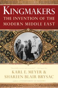 Kingmakers: The Invention of the Modern Middle East【電子書籍】[ Shareen Blair Brysac ]