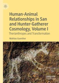 Human-Animal Relationships in San and Hunter-Gatherer Cosmology, Volume ITherianthropes and Transformation【電子書籍】[ Mathias Guenther ]